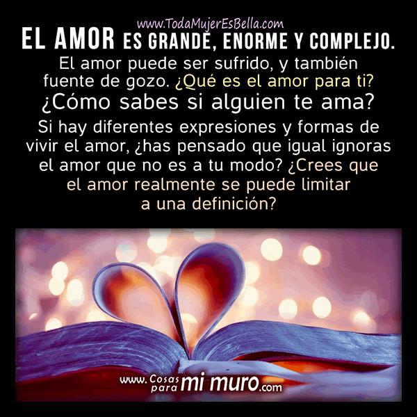 El amor es grande, enorme y complejo