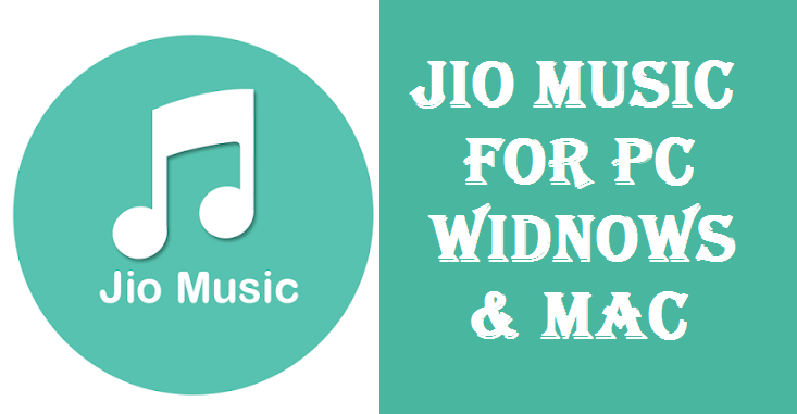 Jio Music for PC/Laptop –Windows 7, 8, 10 & XP Download