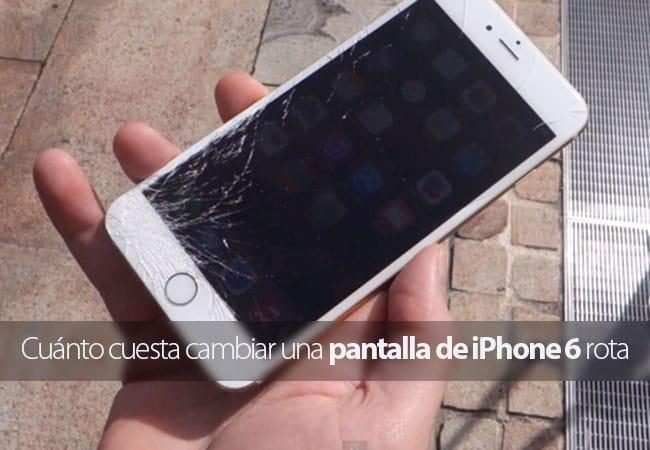 Cuánto cuesta cambiar una pantalla de iPhone 6 rota