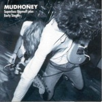 Mudhoney - Superfuzz Bigmuff + Early Singles [1988-90]