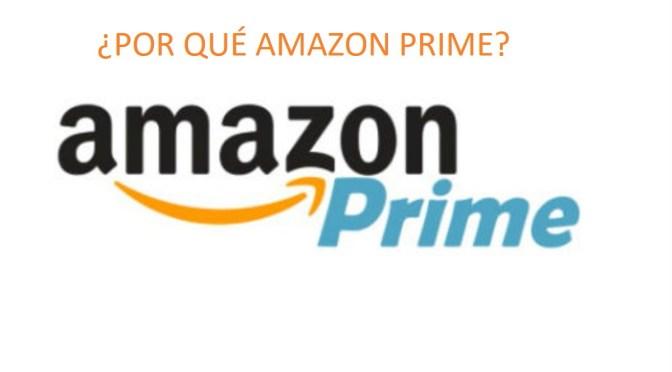 POR QUE AMAZON PRIME Y NO OTRAS PLATAFORMAS