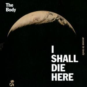 thebodyishalldiehere