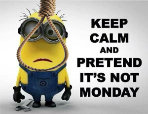 153478-Keep-Calm-And-Pretend-It-s-Not-Monday