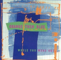 Orange Then Blue_While You Were Out_1992