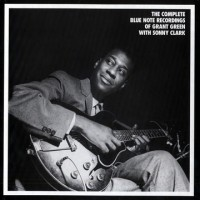 The Complete Blue Note Recordings of Grant Green with Sonny Clark