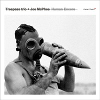 Trespass Trio + Joe McPhee_Human Encore