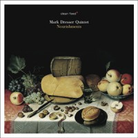 Mark Dresser Quintet_Nourishments (Clean Feed)