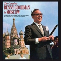 The Complete Benny Goodman In Moscow