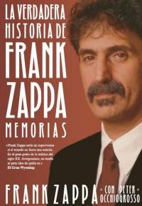 Frank Zappa. La verdadera historia de Frank Zappa. Malpaso. 2014