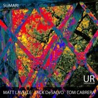 Matt Lavelle, Jack DeSalvo, Tom Cabrera_Sumari_Unseen Rain_2015