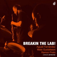 03_Agusti Fernandez - Mats Gustafsson - Ramon Prats_Breakin The Lab_Discordian Records