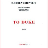 Matthew Shipp Trio_To Duke_RogueArt_2015