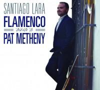 Santiago Lara_Flamenco Tribute to Pat Metheny_Warner_2016
