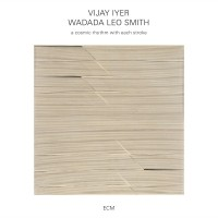 Wadada Leo Smith - Vijay Iyer_A Cosmic Rythm With Each Stroke_ECM_2016