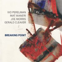Ivo Perelman with Mat Maneri, Joe Morris, Gerald Cleaver_Breaking Point_Leo Records_2016