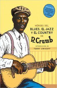 Robert Crub_Mis heroes del blues, el jazz y el country_Nordica Libros_2016