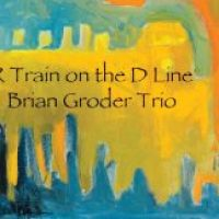 Brian Groder Trio_R Train on the D Line_Latham Records_2016