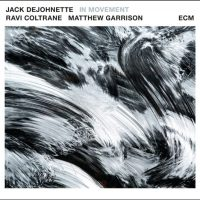 Jack DeJohnette - Ravi Coltrane - Matthew Garrison_In Movement_ECM_2016