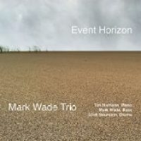 Mark Wade Trio_Event Horizon_Edition 46 Records_2016