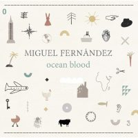 Miguel Fernández_Ocean Blood_Fresh Sound New Talent_2015