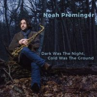 Noah Preminger_Dark Was The Night Cold Was The Ground_autoeditado_2016