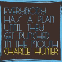charlie-hunter_everybody-has-a-plan-until-they-get-punched-in-the-mouth_ground-up-music_2016