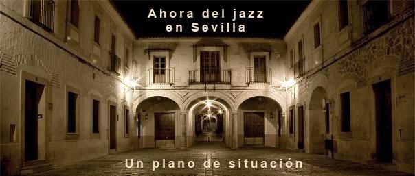 Ahora del jazz en Sevilla. Un plano de situación. Por Julián Ruesga Bono [Artículo]