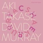 HDO 239. Takase – Murray / Satoko Fujii / Braxton – Masaoka [Podcast]