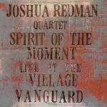 365 razones para amar el jazz: un disco.  Live at the Village Vanguard. Spirit Of The Moment (Joshua Redman) [111]