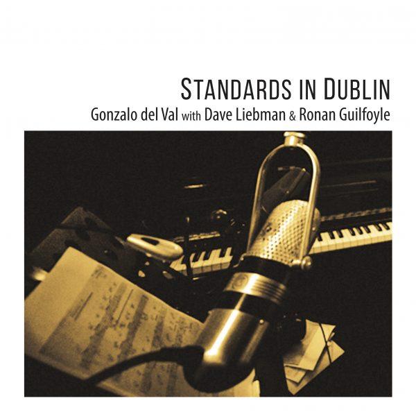 Gonzalo del Val con Dave Liebman & Ronan Guilfoyle: Standards in Dublin (Quadrant records 2018) [Grabación]
