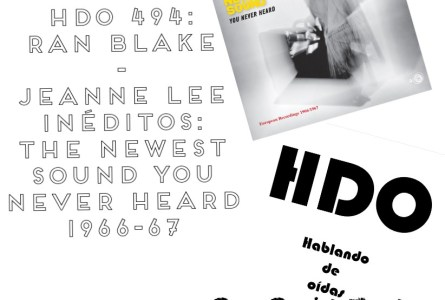 HDO 494. Ran Blake – Jeanne Lee inéditos: The Newest Sound You Never Heard 1966-67 [Podcast]