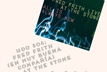 HDO 506. Fred Frith (en muy buena compañía) Live At The Stone [Podcast]