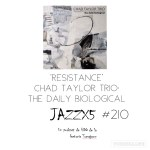 JazzX5#210. Chad Taylor Trio: Resistance (the daily biological) [Minipodcast]