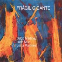Baldo Martínez, Juan Saiz y Lucía Martínez: Frágil Gigante (Leo Records, 2020) [Grabación de jazz]