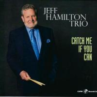 Jeff Hamilton Trio: Catch Me If You Can. Mucho más que la suma de las partes (Capri Records, 2020) [Grabación de jazz] Por Juan F. Trillo