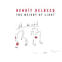 Benoît Delbecq: The weight of light (Pyroclastic Records, 2021) [Grabación de jazz] Por Rudy de Juana