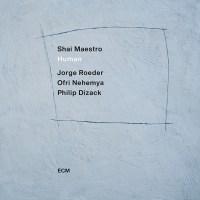 Shai Maestro: Human. El acierto de añadir una gran trompeta (ECM Records, 2021) [Grabación de jazz] Por Juan F. Trillo