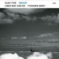 Vijay Iyer, Tyshawn Sorey, Linda May Han Oh: Uneasy (ECM, 2021) [Grabación de jazz] Por Rudy de Juana