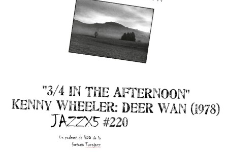 """JazzX5#220. Kenny Wheeler: """"3/4 In The Afternoon"""" [Deer Wan (1978)] [Minipodcast] Por Pachi Tapiz"""