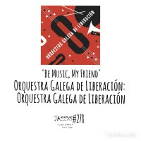 "JazzX5#278. Orquestra Galega de Liberación: ""Be Music, My Friend"" [Orquestra Galega de Liberación (Autoeditado, 2021)] [Minipodcast de jazz] Por Pachi Tapiz"