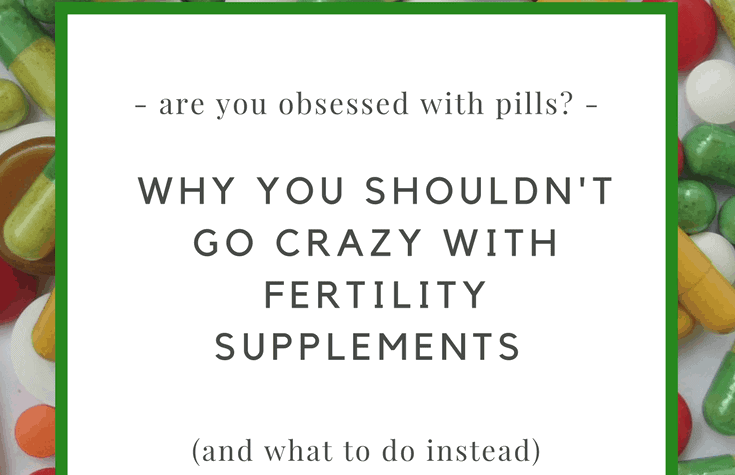 Are you obsessed with fertility supplements? Why you shouldn't go crazy with pills, and how to pick the best ones to cure infertility naturally, boost your fertility, and help you conceive.