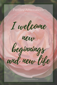 Fertility Affirmation for TTC (trying to conceive). I welcome new beginnings and new life!