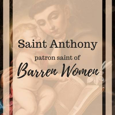 St. Anthony of Padua, Patron Saint of Barren Women, Infertility, and Pregnancy