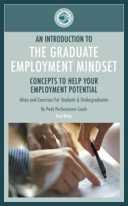 Welcome to this introduction to The Graduate Employment Mindset.This workbook contains some useful concepts and ideas for you to consider as you journey from graduation to employment.