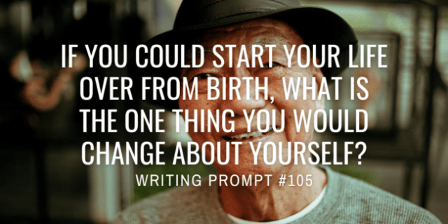 If you could start your life over from birth, what is the one thing you would change about yourself?