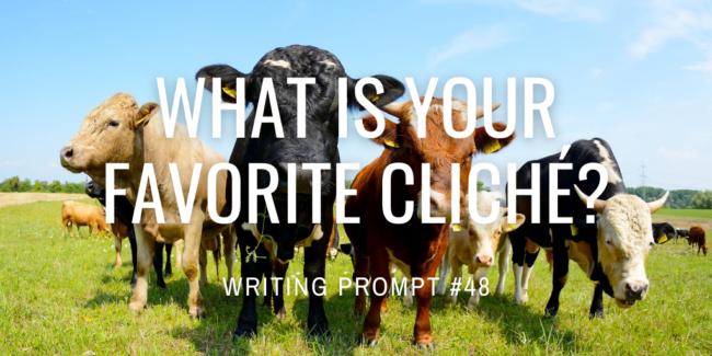 What is your favorite cliché?