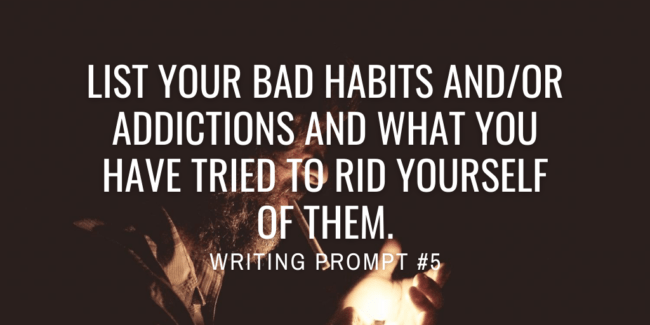 List your bad habits and/or addictions and what you have tried to rid yourself of them.