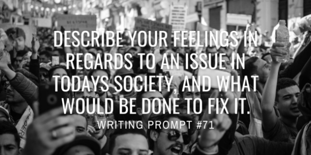 Describe your feelings in regards to an issue in todays society, and what would be done to fix it.