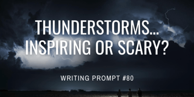 Thunderstorms… Inspiring or scary?