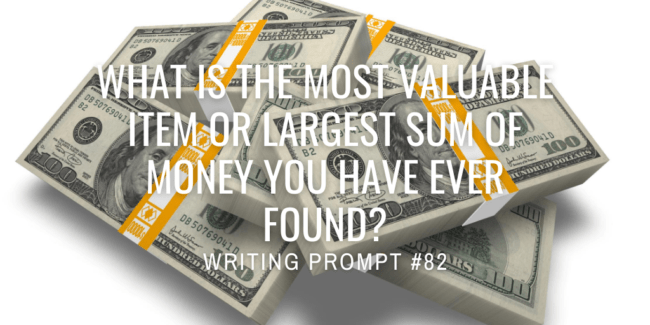 What is the most valuable item or largest sum of money you have ever found?